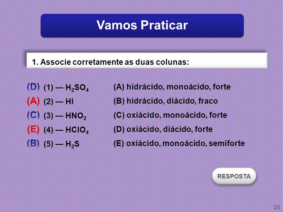 24 Ácidos Grau de ionização Ácido carbônico (H 2 CO 3 ) Ácido acético (H 3 CCOOH)... por ser um ácido instável, decompõe-se mais facilmente do que se