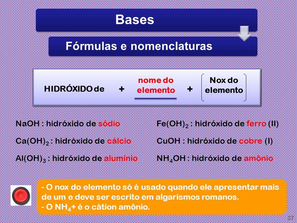 36 Segundo Arrhenius...... Base é todo composto que, dissolvido em água, origina OH - como único ânion (o cátion varia de base para base).... Base é t