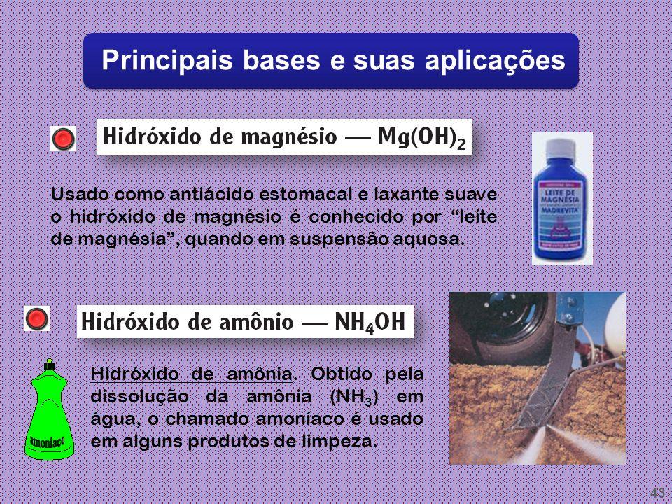 42 Principais bases e suas aplicações Conhecido por cal extinta ou apagada, o hidróxido de cálcio é comumente usado na construção civil (preparação de