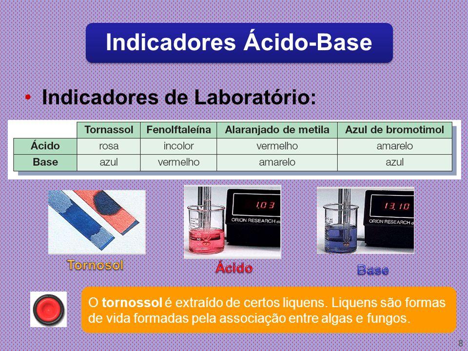 Indicadores de Laboratório: 8 O tornossol é extraído de certos liquens.