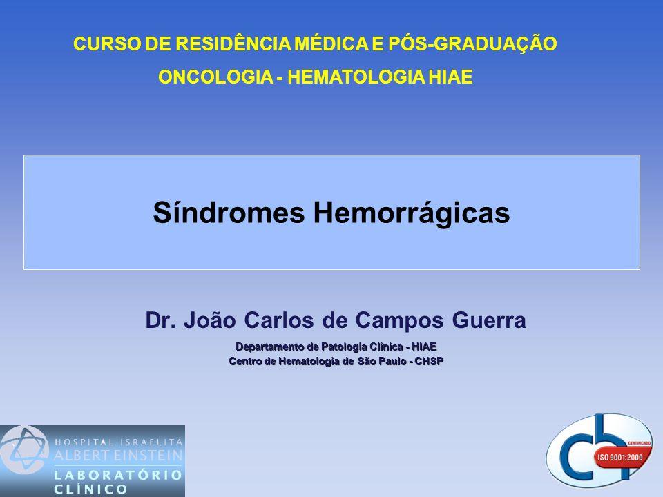 Dr. João Carlos de Campos Guerra Departamento de Patologia Clínica - HIAE Centro de Hematologia de São Paulo - CHSP Síndromes Hemorrágicas CURSO DE RE