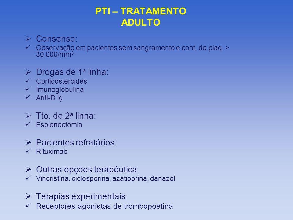 Consenso: Observação em pacientes sem sangramento e cont. de plaq. > 30.000/mm 3 Drogas de 1 a linha: Corticosteróides Imunoglobulina Anti-D Ig Tto. d