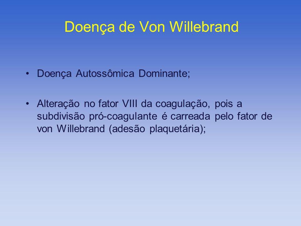 Doença de Von Willebrand Doença Autossômica Dominante; Alteração no fator VIII da coagulação, pois a subdivisão pró-coagulante é carreada pelo fator d