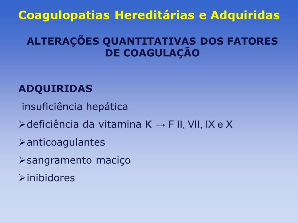 Coagulopatias Hereditárias e Adquiridas ALTERAÇÕES QUANTITATIVAS DOS FATORES DE COAGULAÇÃO ADQUIRIDAS insuficiência hepática deficiência da vitamina K