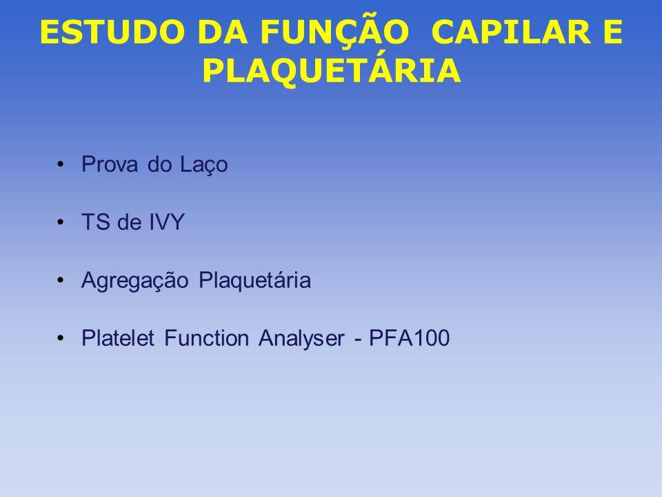 ESTUDO DA FUNÇÃO CAPILAR E PLAQUETÁRIA Prova do Laço TS de IVY Agregação Plaquetária Platelet Function Analyser - PFA100