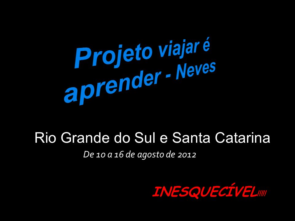 De 10 a 16 de agosto de 2012 INESQUECÍVEL !!!!! Rio Grande do Sul e Santa Catarina