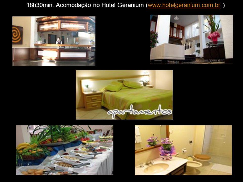 18h30min. Acomodação no Hotel Geranium (www.hotelgeranium.com.br )www.hotelgeranium.com.br