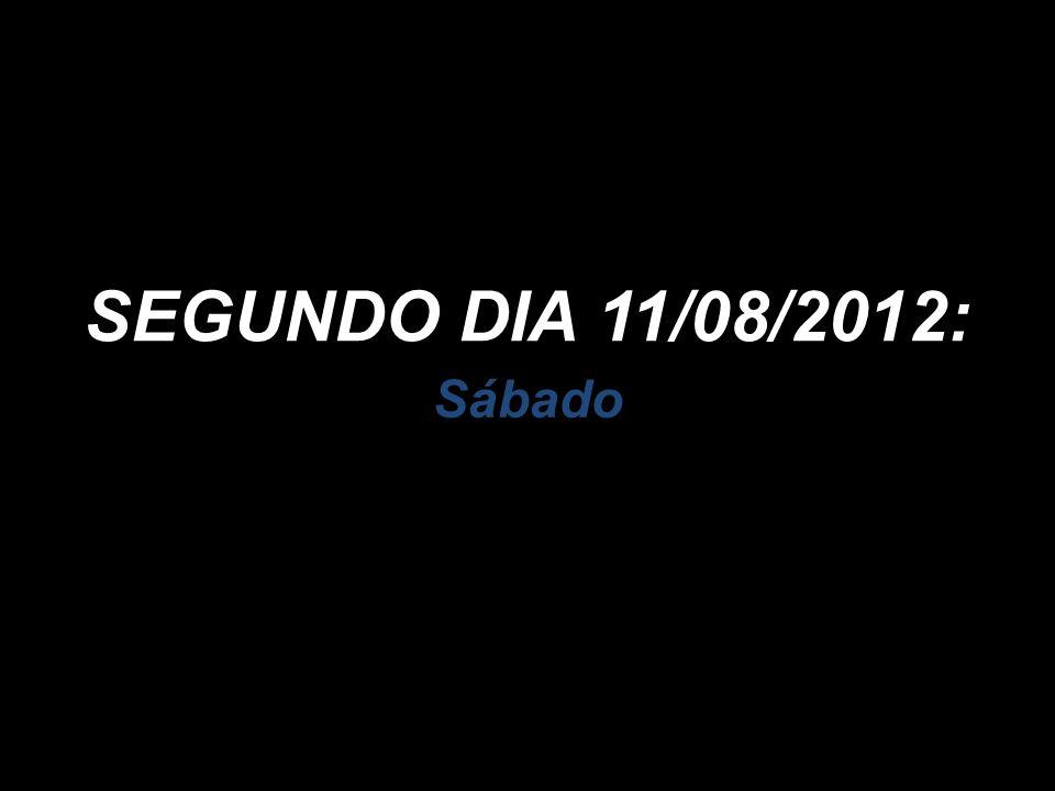 SEGUNDO DIA 11/08/2012: Sábado