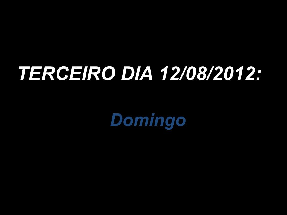 Domingo TERCEIRO DIA 12/08/2012: