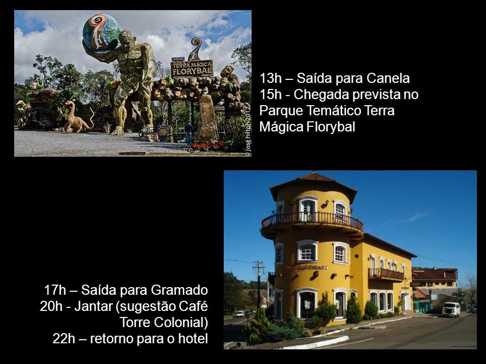 13h – Saída para Canela 15h - Chegada prevista no Parque Temático Terra Mágica Florybal 17h – Saída para Gramado 20h - Jantar (sugestão Café Torre Colonial) 22h – retorno para o hotel