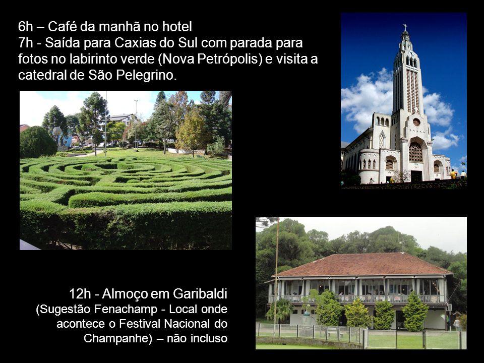 6h – Café da manhã no hotel 7h - Saída para Caxias do Sul com parada para fotos no labirinto verde (Nova Petrópolis) e visita a catedral de São Pelegrino.