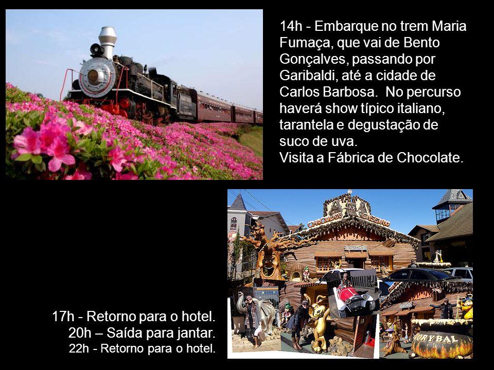 14h - Embarque no trem Maria Fumaça, que vai de Bento Gonçalves, passando por Garibaldi, até a cidade de Carlos Barbosa.