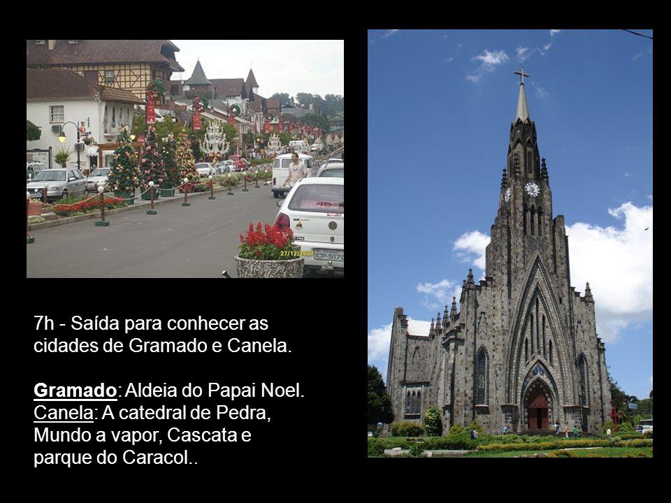 7h - Saída para conhecer as cidades de Gramado e Canela.