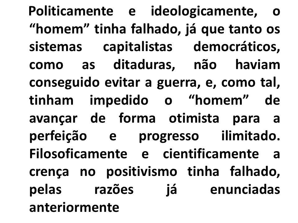 Politicamente e ideologicamente, o homem tinha falhado, já que tanto os sistemas capitalistas democráticos, como as ditaduras, não haviam conseguido e