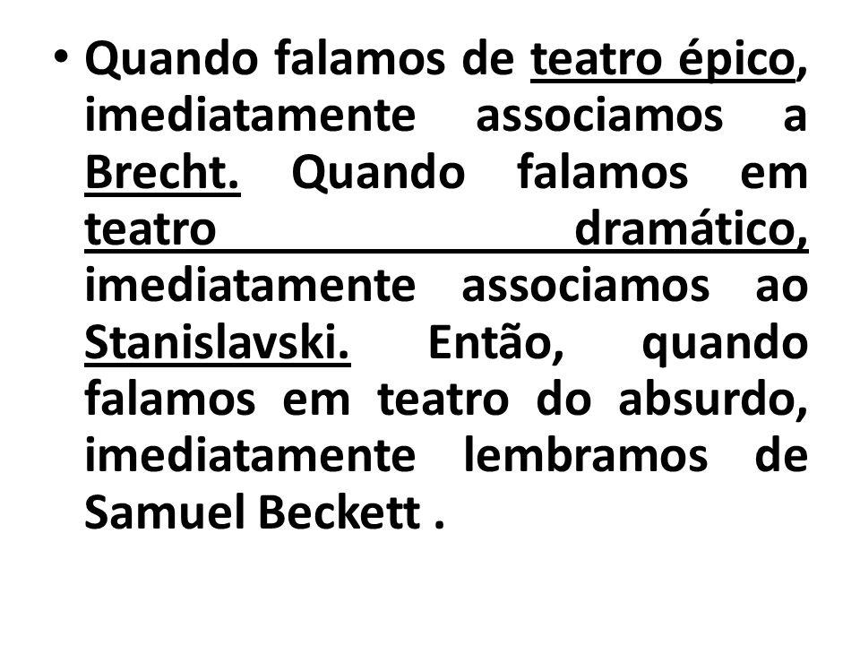 Quando falamos de teatro épico, imediatamente associamos a Brecht. Quando falamos em teatro dramático, imediatamente associamos ao Stanislavski. Então