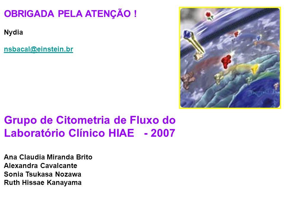 OBRIGADA PELA ATENÇÃO ! Nydia nsbacal@einstein.br Grupo de Citometria de Fluxo do Laboratório Clínico HIAE - 2007 Ana Claudia Miranda Brito Alexandra