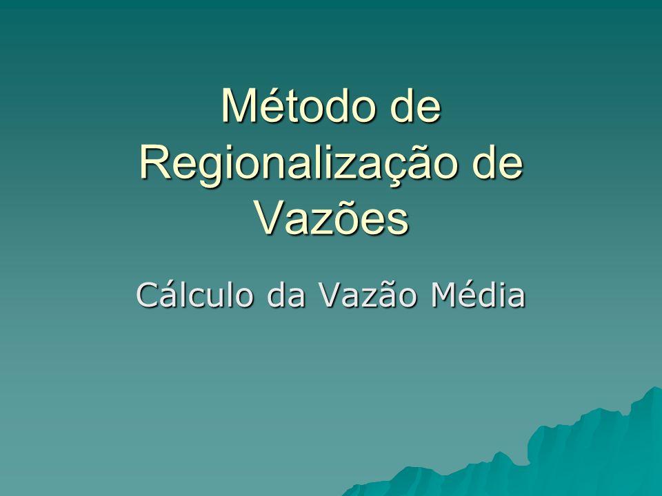 Método de Regionalização de Vazões Cálculo da Vazão Média