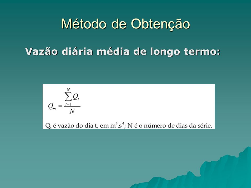Método de Obtenção Vazão diária média de longo termo: Vazão diária média de longo termo: