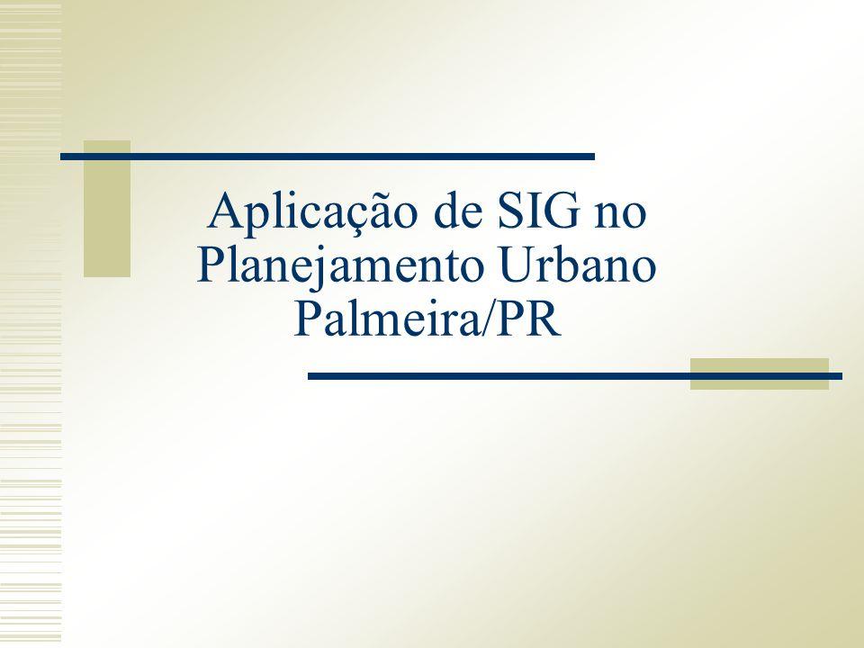 Aplicação de SIG no Planejamento Urbano Palmeira/PR