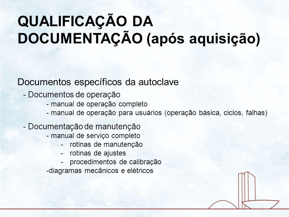 QUALIFICAÇÃO DA DOCUMENTAÇÃO (após aquisição) Documentos específicos da autoclave - Documentos de operação - manual de operação completo - manual de o