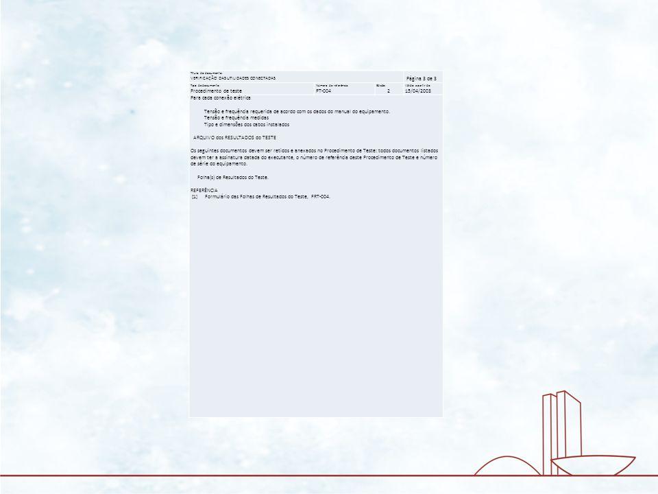 Título do documento: VERIFICAÇÃO DAS UTILIDADES CONECTADAS Página 3 de 3 Tipo de documento: Procedimento de teste Número de referência: PT-004 Edição: