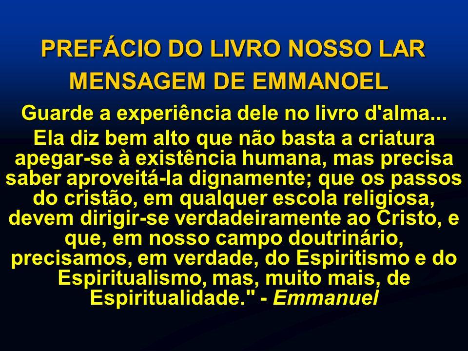 PREFÁCIO DO LIVRO NOSSO LAR MENSAGEM DE EMMANOEL PREFÁCIO DO LIVRO NOSSO LAR MENSAGEM DE EMMANOEL Guarde a experiência dele no livro d'alma... Ela diz