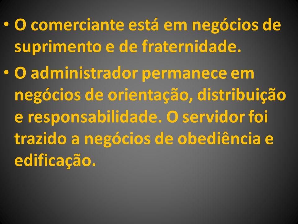 O comerciante está em negócios de suprimento e de fraternidade. O administrador permanece em negócios de orientação, distribuição e responsabilidade.
