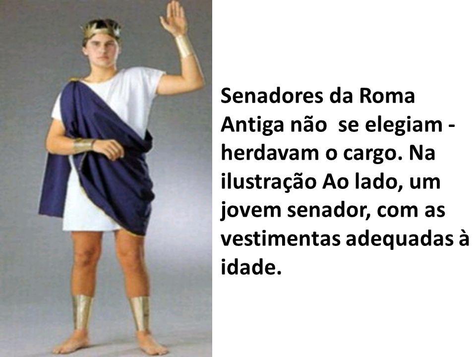 Senadores da Roma Antiga não se elegiam - herdavam o cargo. Na ilustração Ao lado, um jovem senador, com as vestimentas adequadas à idade.