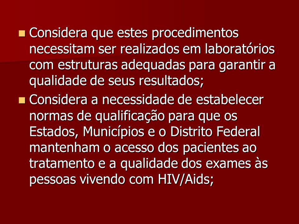 Considera que estes procedimentos necessitam ser realizados em laboratórios com estruturas adequadas para garantir a qualidade de seus resultados; Con