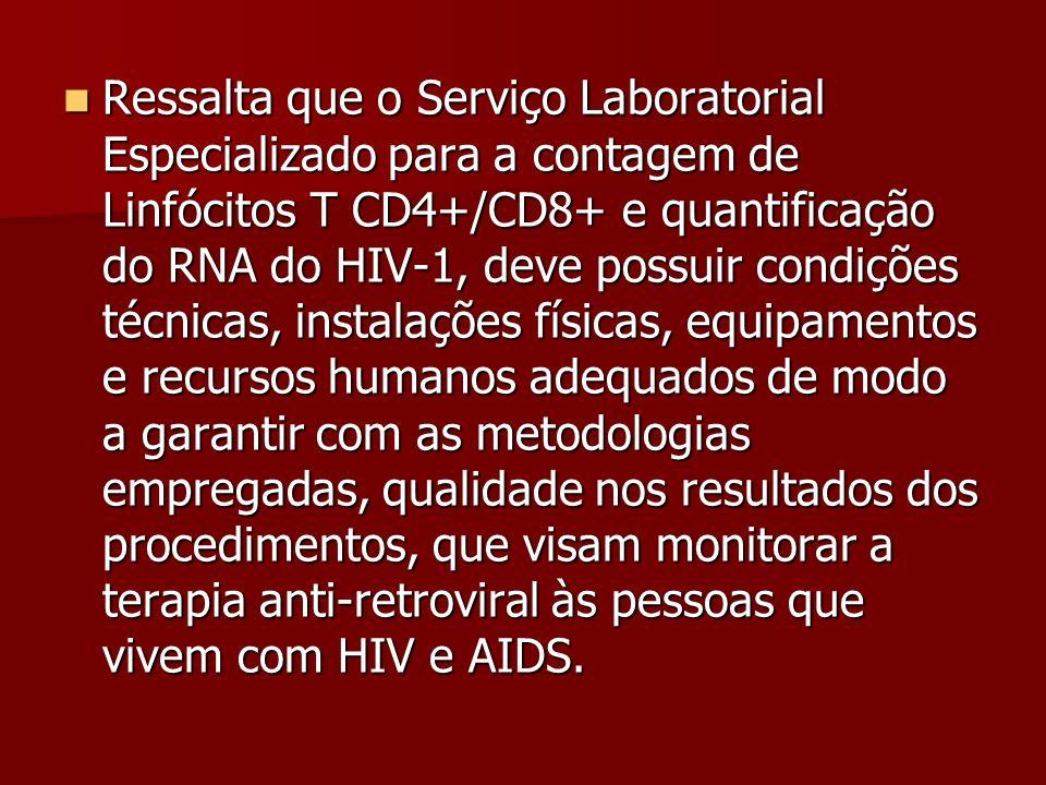 Ressalta que o Serviço Laboratorial Especializado para a contagem de Linfócitos T CD4+/CD8+ e quantificação do RNA do HIV-1, deve possuir condições té