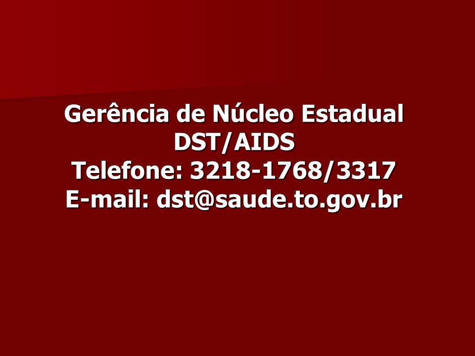 Gerência de Núcleo Estadual DST/AIDS Telefone: 3218-1768/3317 E-mail: dst@saude.to.gov.br
