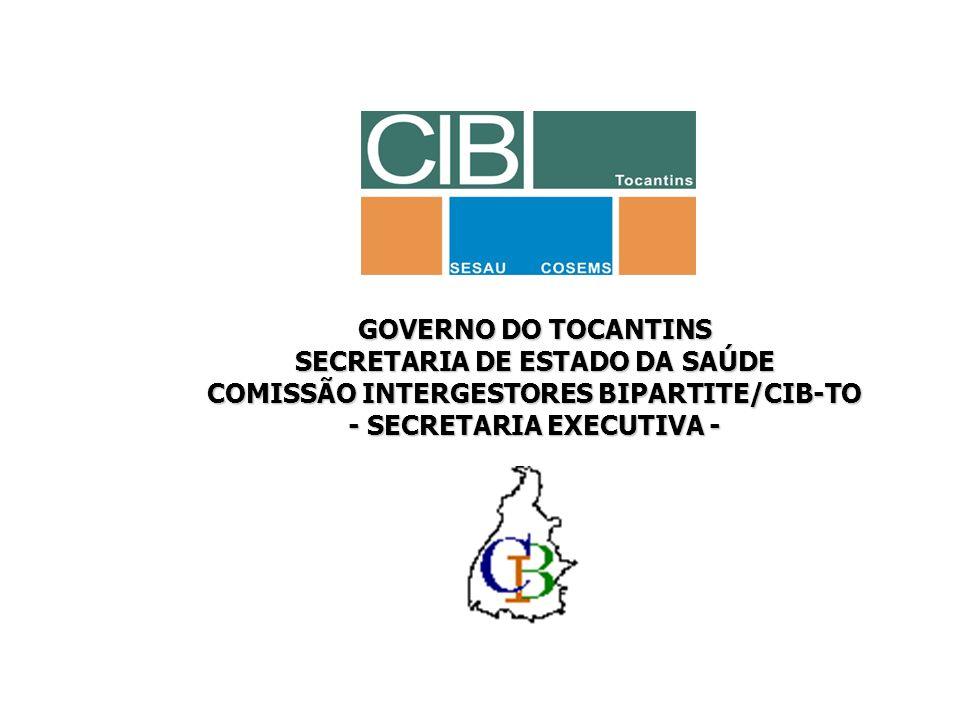 GOVERNO DO TOCANTINS SECRETARIA DE ESTADO DA SAÚDE COMISSÃO INTERGESTORES BIPARTITE/CIB-TO - SECRETARIA EXECUTIVA -