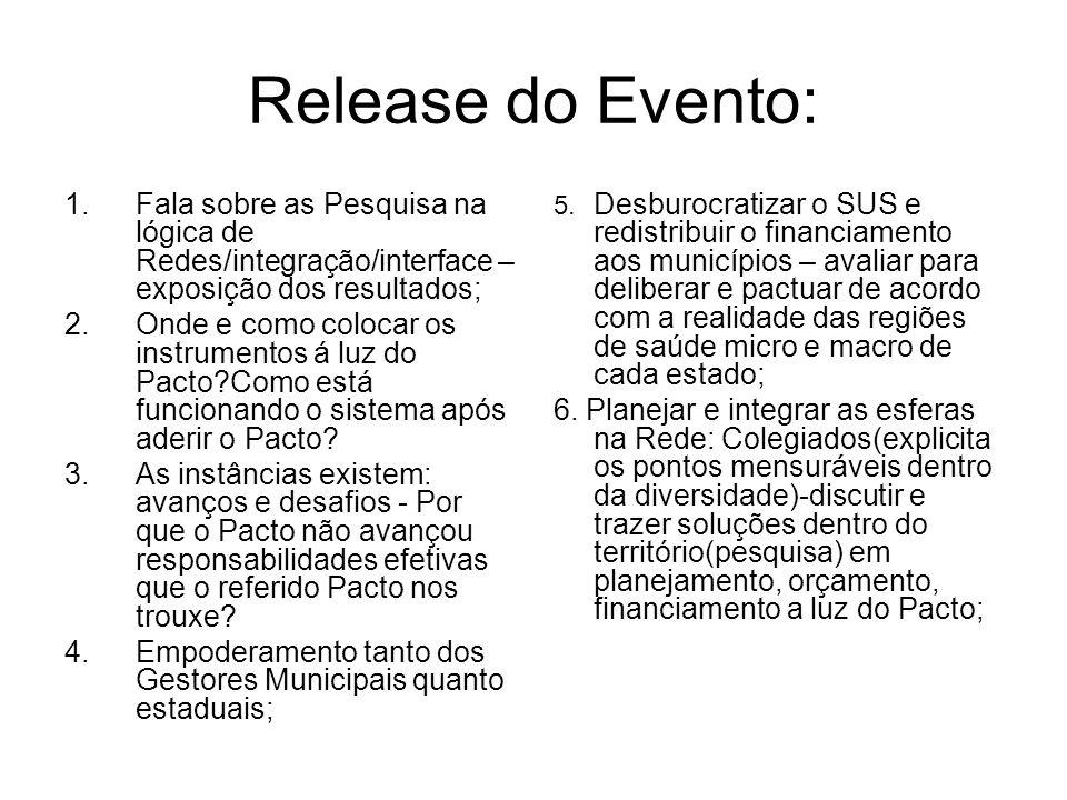 Release do Evento: 1.Fala sobre as Pesquisa na lógica de Redes/integração/interface – exposição dos resultados; 2.Onde e como colocar os instrumentos
