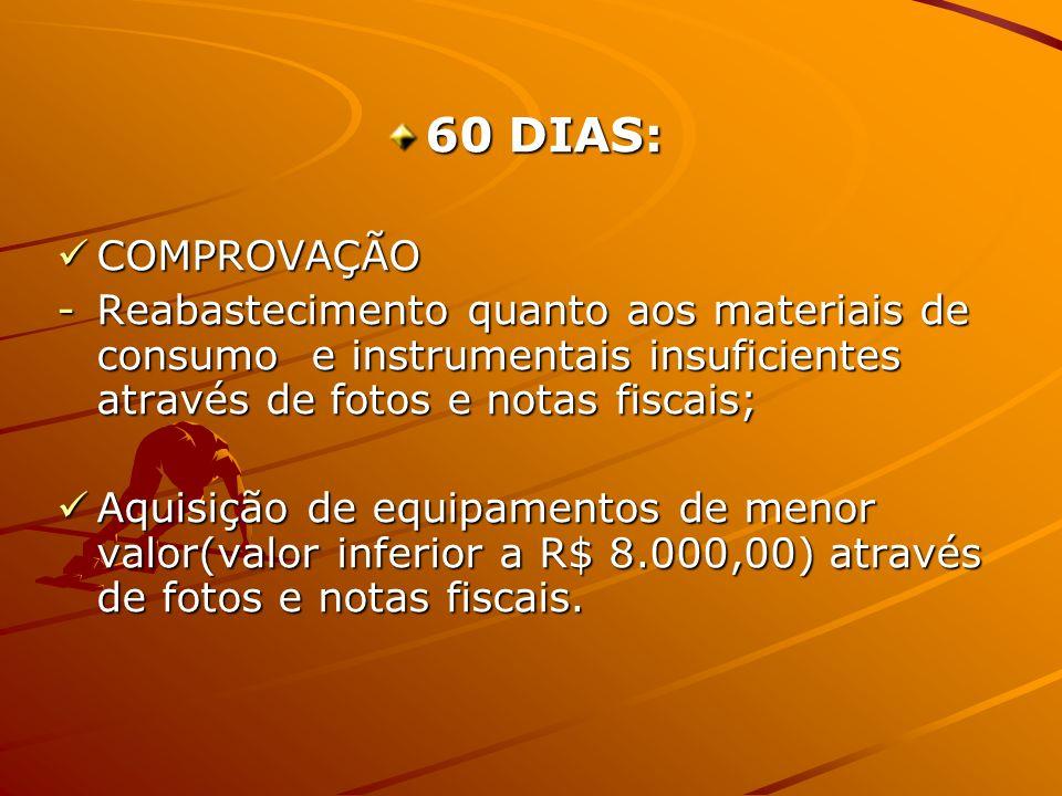 60 DIAS: COMPROVAÇÃO COMPROVAÇÃO -Reabastecimento quanto aos materiais de consumo e instrumentais insuficientes através de fotos e notas fiscais; Aqui