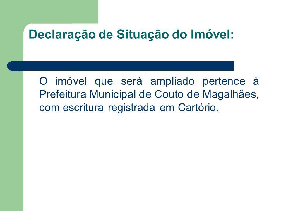 Declaração de Situação do Imóvel: O imóvel que será ampliado pertence à Prefeitura Municipal de Couto de Magalhães, com escritura registrada em Cartório.