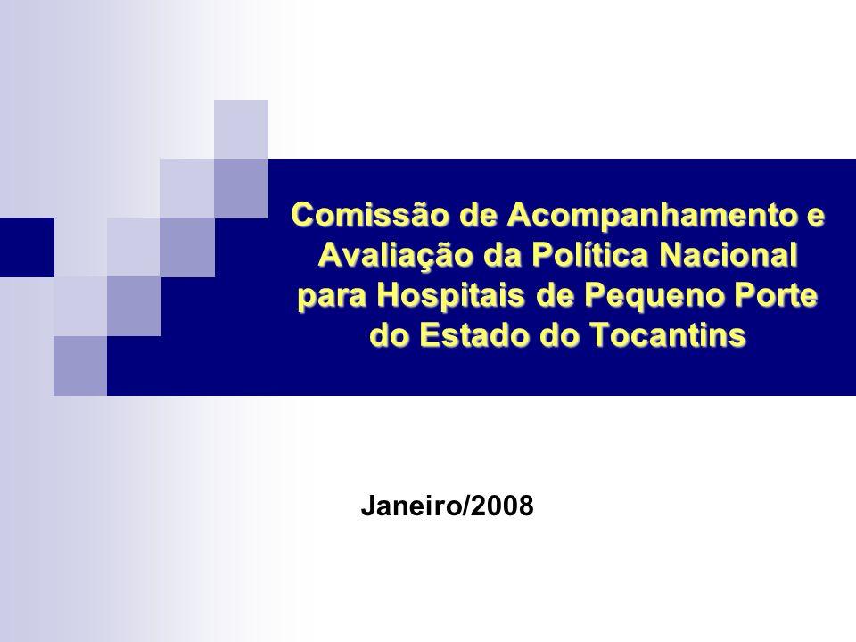 Comissão de Acompanhamento e Avaliação da Política Nacional para Hospitais de Pequeno Porte do Estado do Tocantins Janeiro/2008