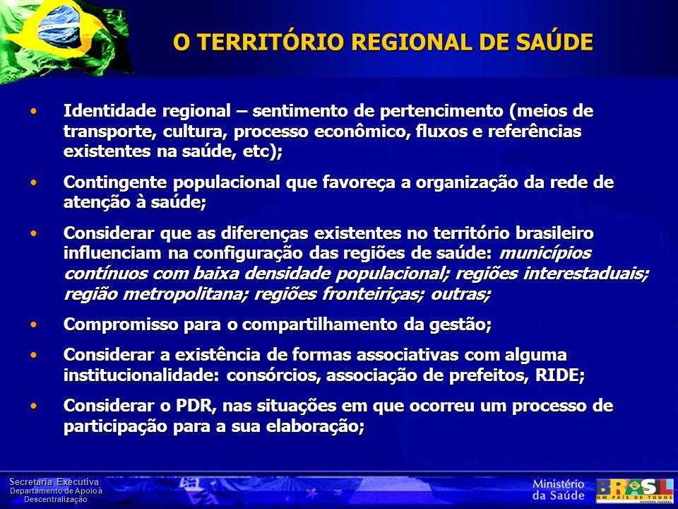 Secretaria Executiva Departamento de Apoio à Descentralização O TERRITÓRIO REGIONAL DE SAÚDE Identidade regional – sentimento de pertencimento (meios