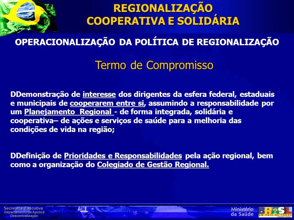 Secretaria Executiva Departamento de Apoio à Descentralização OPERACIONALIZAÇÃO DA POLÍTICA DE REGIONALIZAÇÃO Termo de Compromisso DDemonstração de in