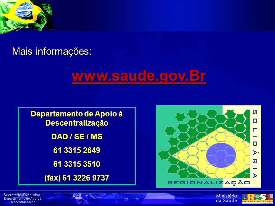 Secretaria Executiva Departamento de Apoio à Descentralização Mais informações: www.saude.gov.Br Departamento de Apoio à Descentralização DAD / SE / M
