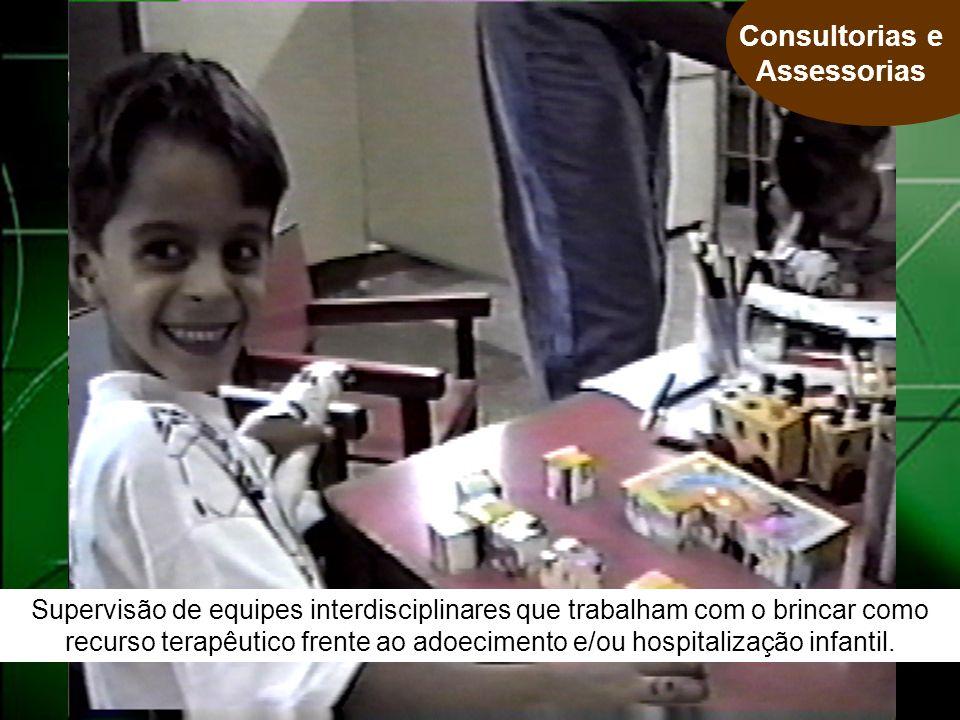 Supervisão de equipes interdisciplinares que trabalham com o brincar como recurso terapêutico frente ao adoecimento e/ou hospitalização infantil.
