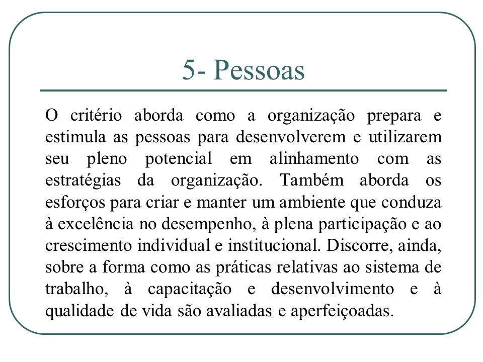 5- Pessoas O critério aborda como a organização prepara e estimula as pessoas para desenvolverem e utilizarem seu pleno potencial em alinhamento com a