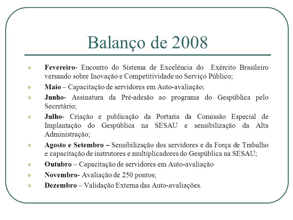Balanço de 2008 Fevereiro- Encontro do Sistema de Excelência do Exército Brasileiro versando sobre Inovação e Competitividade no Serviço Público; Maio