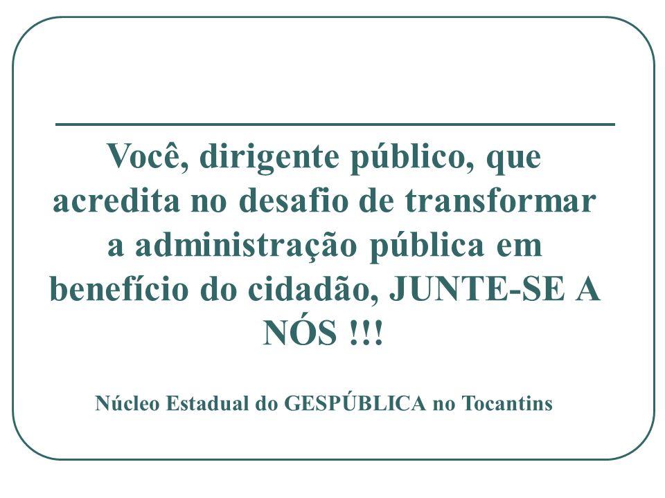 Você, dirigente público, que acredita no desafio de transformar a administração pública em benefício do cidadão, JUNTE-SE A NÓS !!! Núcleo Estadual do