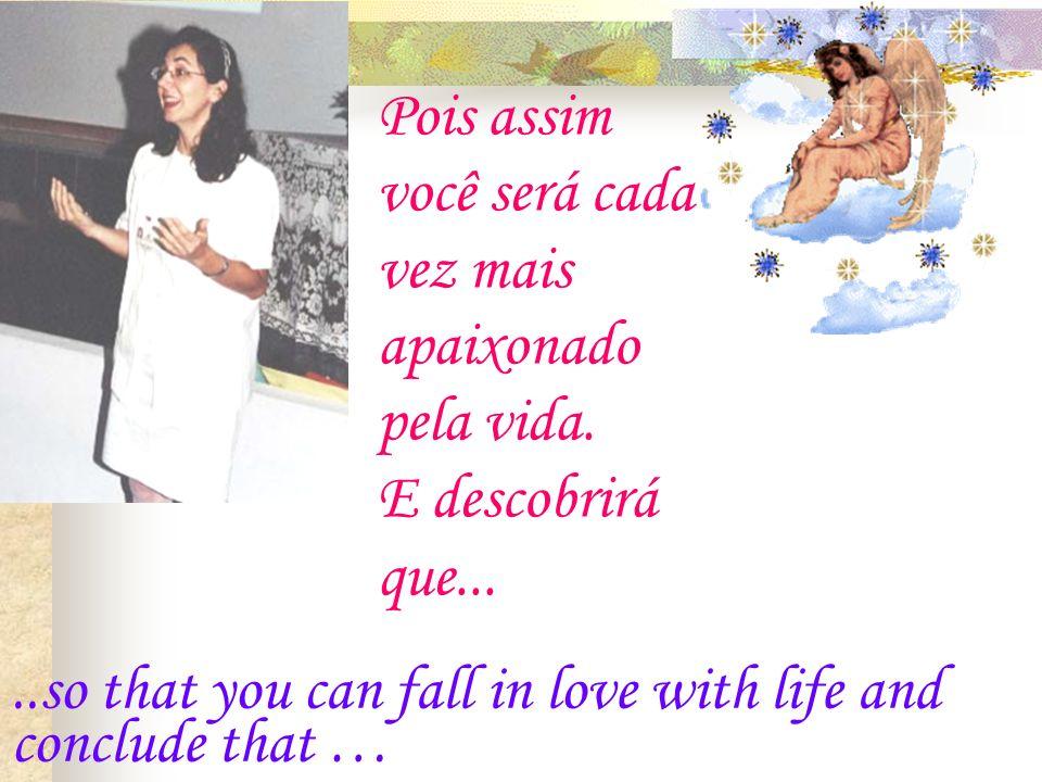 I wish life may bring you a lot of opportunities, so that you can feel very happy... Desejo que a vida se torne um canteiro de oportunidades para você