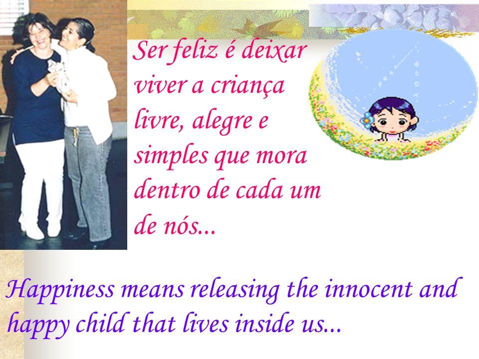 É beijar os filhos, curtir os pais e ter momentos poéticos com os amigos, mesmo que eles nos magoem...