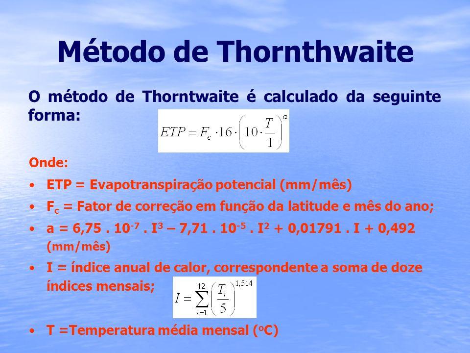 Método de Thornthwaite O método de Thorntwaite é calculado da seguinte forma: Onde: ETP = Evapotranspiração potencial (mm/mês) F c = Fator de correção