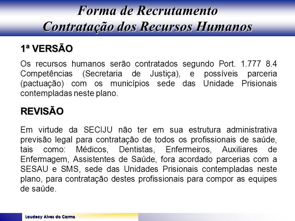 Laudecy Alves do Carmo GOVERNO DO ESTADO DO TOCANTINS SECRETARIA DE ESTADO DA SAÚDE 1ª VERSÃO REVISÃO Os recursos humanos serão contratados segundo Po