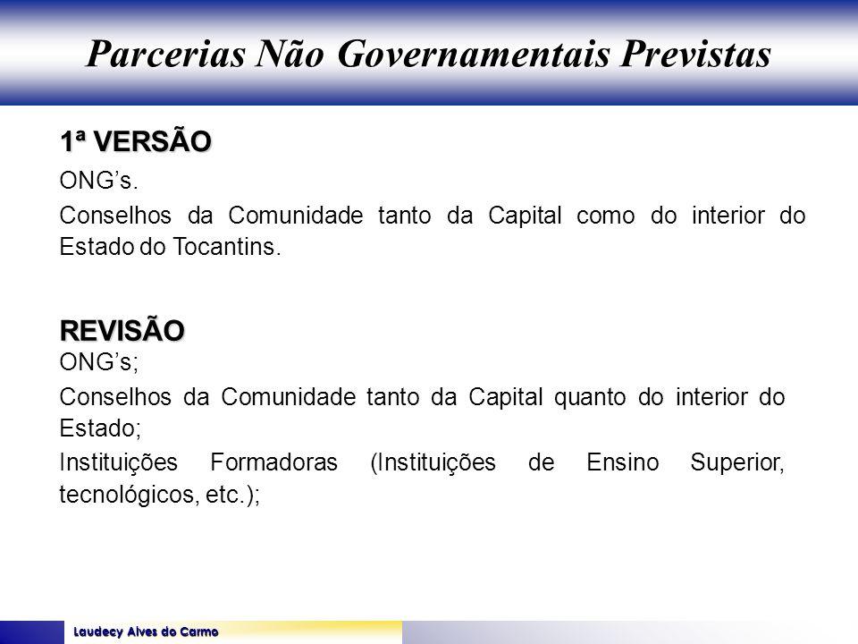 Laudecy Alves do Carmo GOVERNO DO ESTADO DO TOCANTINS SECRETARIA DE ESTADO DA SAÚDE 1ª VERSÃO REVISÃO ONGs. Conselhos da Comunidade tanto da Capital c