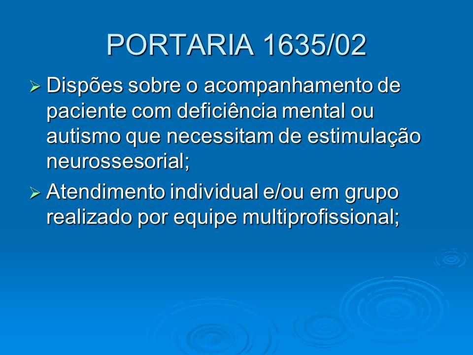 PORTARIA 1635/02 Dispões sobre o acompanhamento de paciente com deficiência mental ou autismo que necessitam de estimulação neurossesorial; Dispões so
