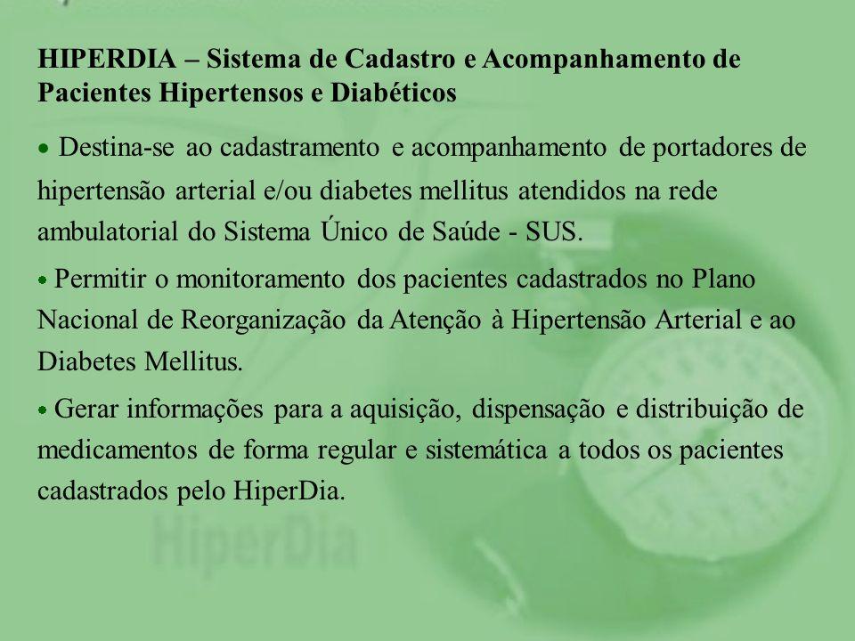 HIPERDIA – Sistema de Cadastro e Acompanhamento de Pacientes Hipertensos e Diabéticos Destina-se ao cadastramento e acompanhamento de portadores de hi